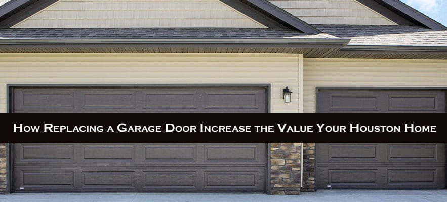 How Replacing a Garage Door Increase the Value Your Houston Home