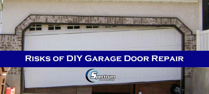 Risks Of Diy Garage Door Repair Spectrum Overhead Door Llc