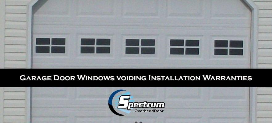 Garage Door Windows voiding Installation Warranties