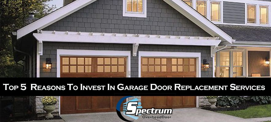 Top 5  Reasons To Invest In Garage Door Replacement Services